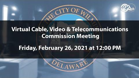 Virtual Wilmington Cable, Video & Telecommunications Commission Meeting 02/26/2021
