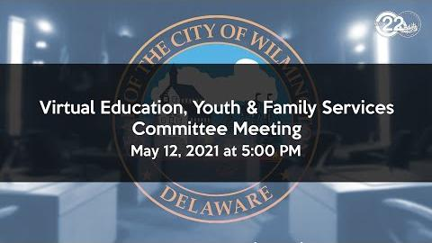 Virtual Education, Youth & Families Committee Meeting 05/12/21
